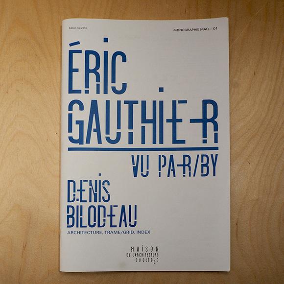 Monographie MAQ 01- Éric Gauthier vu par/by Denis Bilodeau