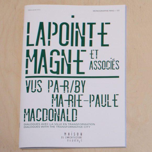 Monographie MAQ 02 – Lapointe Magne et associés vus par/by Marie-Paule Macdonald